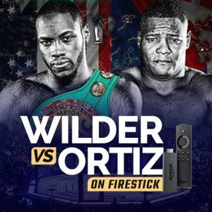 Stream Deontay Wilder vs Luis Ortiz On FireStick