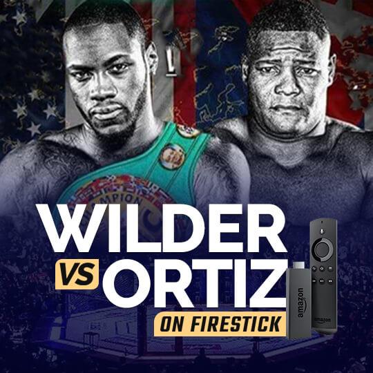 Stream Deontay Wilder vs Luis Ortiz On FireStick
