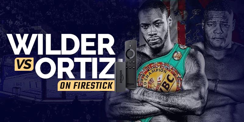Watch Wilder vs Ortiz on Firestick