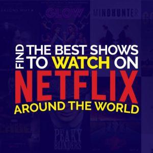Watch Netflix Around The World