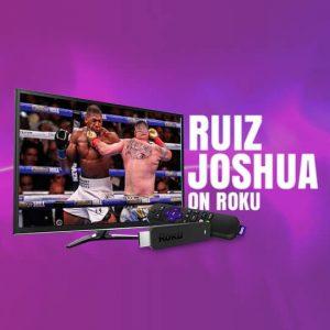 Watch Ruiz vs Joshua 2 On Roku
