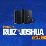 Watch Ruiz vs Joshua 2 On PS4