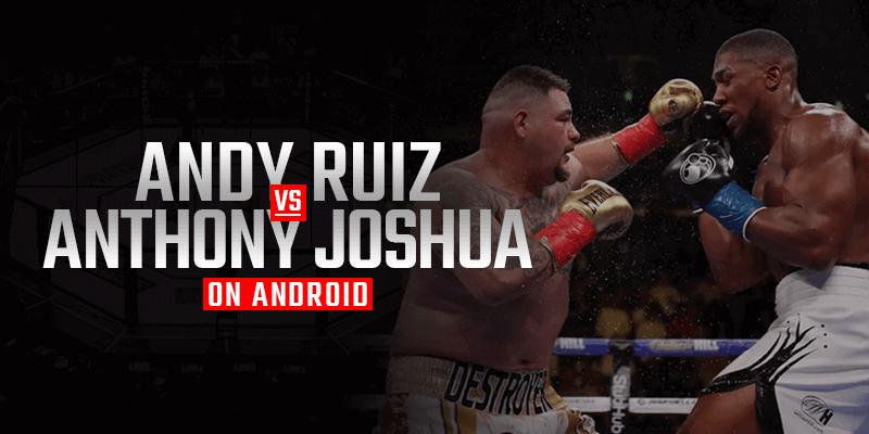 Watch Andy Ruiz vs Anthony Joshua on Android