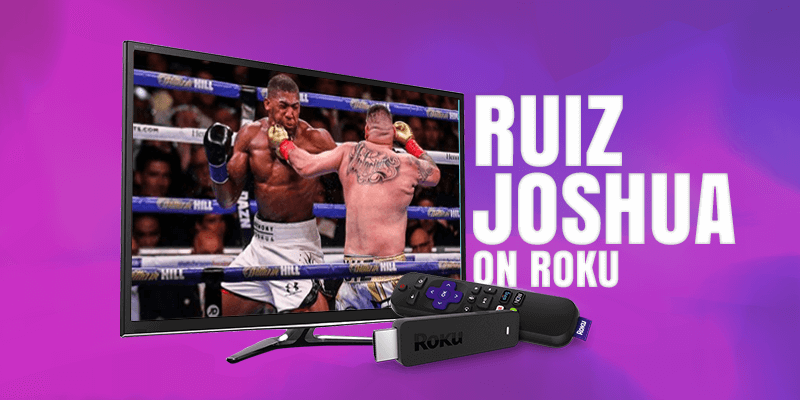 Watch Andy Ruiz vs Anthony Joshua 2 on Roku