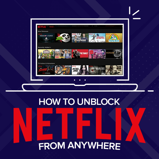 How to Unblock Netflix from Anywhere