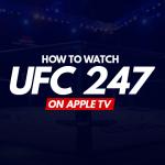 Watch UFC 247 On Apple TV
