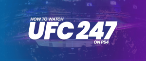 Watch UFC 247 On PS4