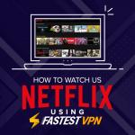 Watch US Netflix Using Fastestvpn
