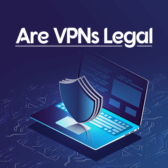 Are VPNs Legal