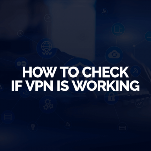 How To Check If VPN Is Working