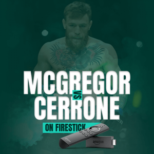 Watch McGregor vs Cerrone On FireStick
