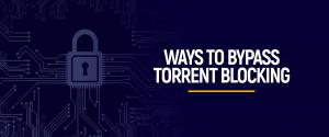 Ways to Bypass Torrent Blocking