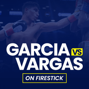 Watch Garcia vs Vargas on Firestick
