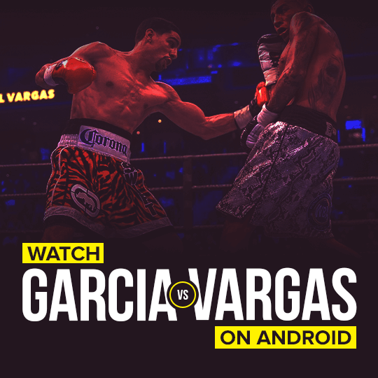 Watch Garcia vs Vargas on Android