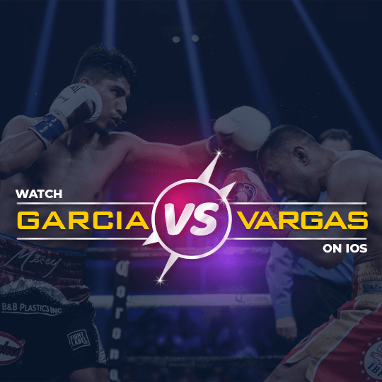 Watch Garcia vs Vargas on ios
