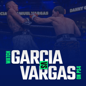 Watch Garcia vs Vargas on PS4