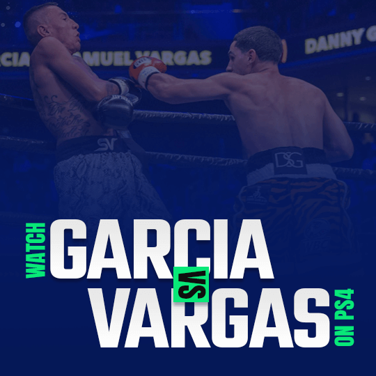 Watch Garcia vs Vargas on PS4