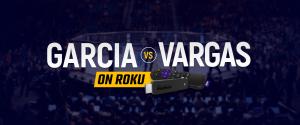 Watch Garcia vs Vargas on Roku