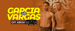 Watch Garcia vs Vargas on xbox
