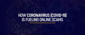 How Coronavirus is Fueling Online Scams