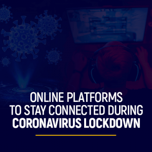 Online platforms to stay connected during Coronavirus lockdown