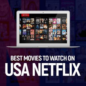 Best Movies to Watch on USA Netflix