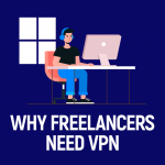 Why Freelancers Need VPN
