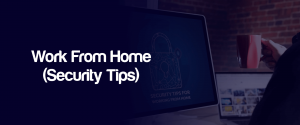 Work From Home (Security-Tips)