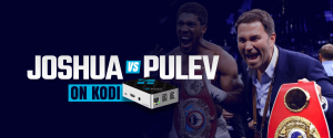 Watch Joshua vs Pulev on Kodi