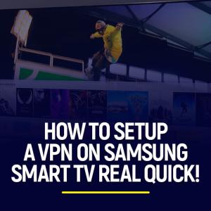 Setup A VPN On Samsung Smart TV