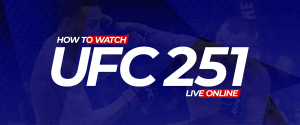 Watch UFC 251 Live Online