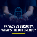 Privacy vs security What's the difference