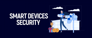 Smart Devices Security