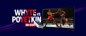 Watch Whyte vs Povetkin on Kodi