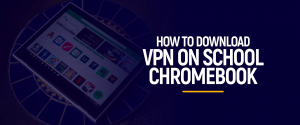 Download VPN on School Chromebook