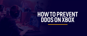 How to Stop DDoS Attacks on Xbox