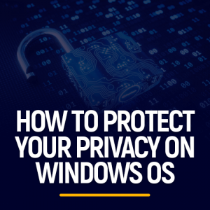 How to protect your privacy on Windows OS