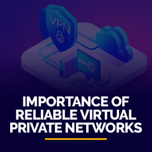 Importance of Reliable Virtual Private Networks