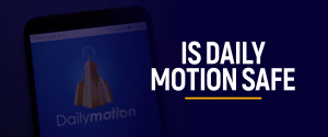 Is Daily Motion Safe