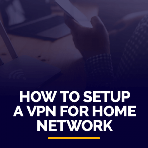 Setup a VPN for Home Network
