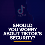Should You worry about TikTok's Security