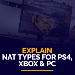 NAT Types for PS4, Xbox and PC