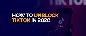 How To Unblock TikTok