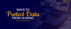 Ways to Protect Data from Leaking