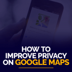 Improve Privacy on Google Maps