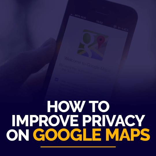 Improve Privacy on Google Maps