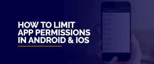 How to Limit App Permissions in Android and iOS