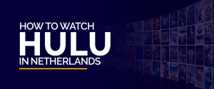 How to Watch Hulu in Netherlands