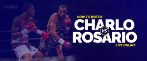 Watch Charlo vs Rosario live online