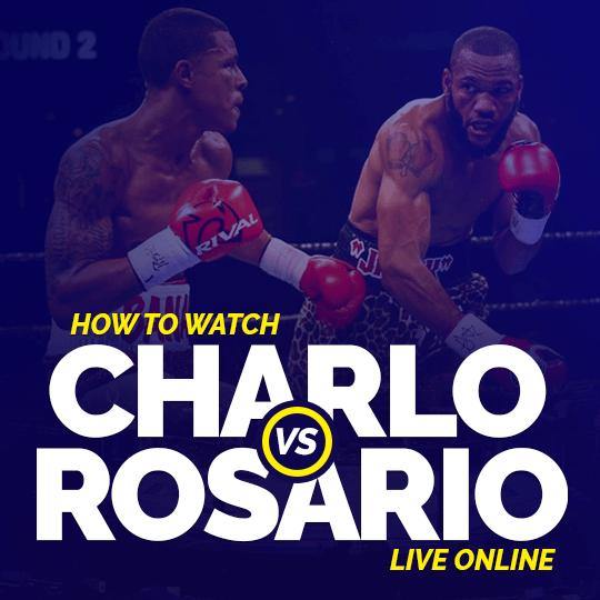 Watch Charlo vs Rosario live online